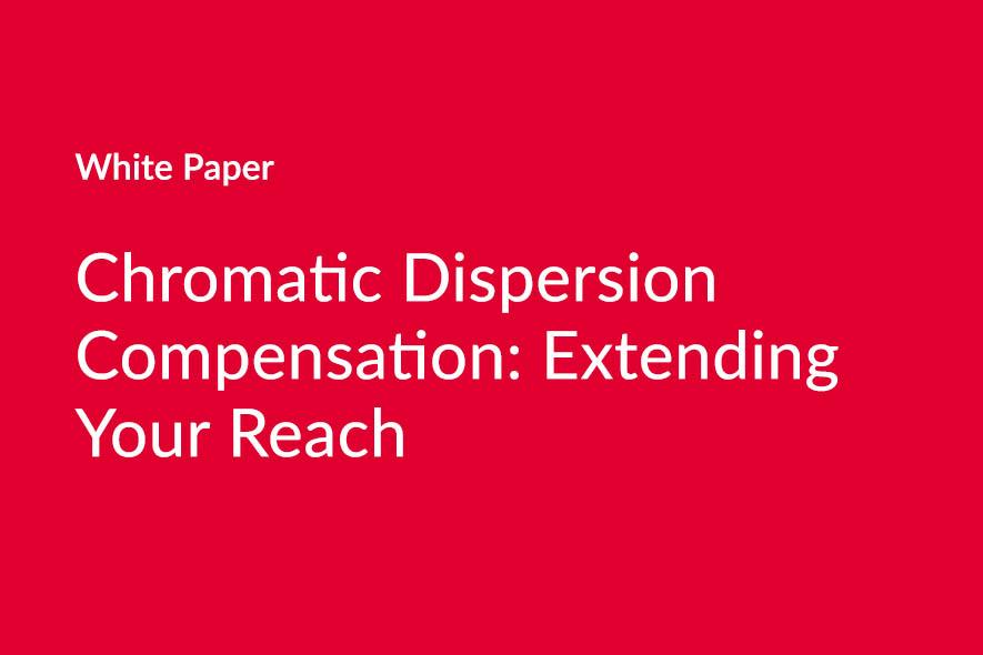 Chromatic Dispersion Compensation: Extending Your Reach