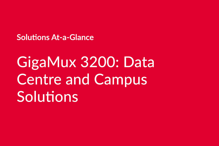 GigaMux 3200: Data Centre & Campus Solutions